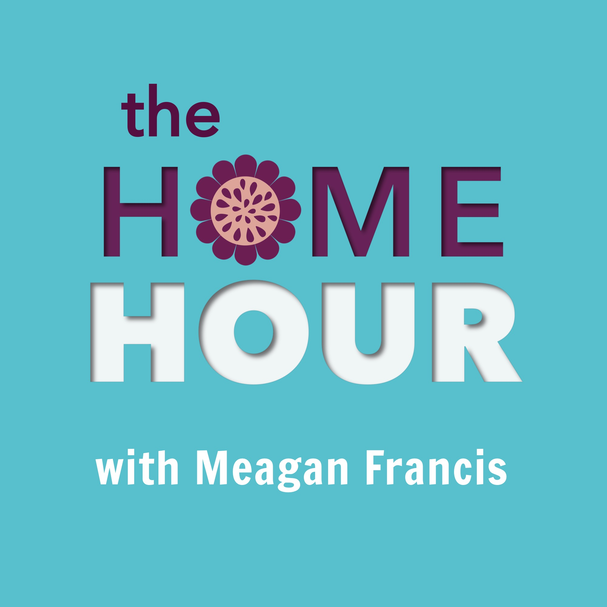 The Home Hour with Meagan Francis
