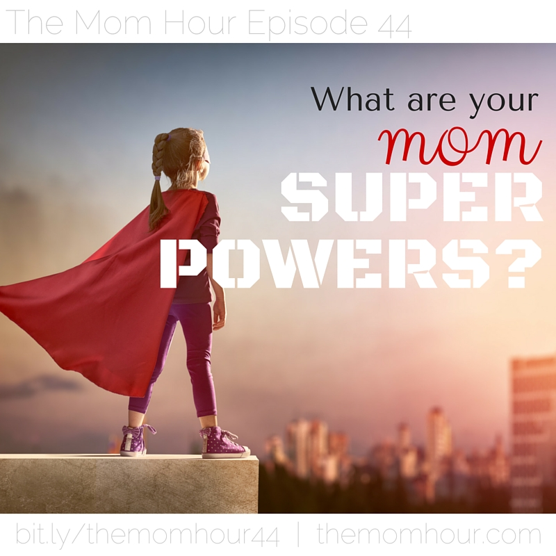What are your mom superpowers? The Mom Hour, Episode 44