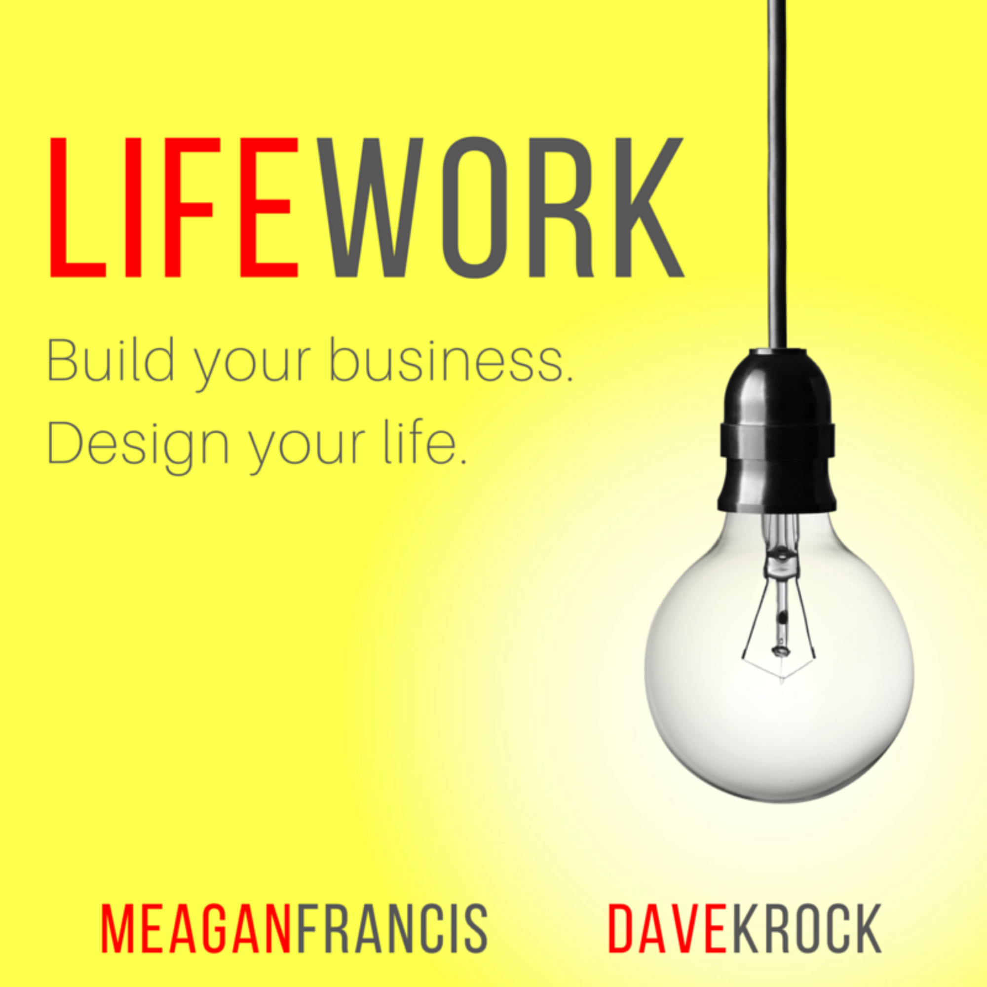 LifeWork with Dave Krock and Meagan Francis